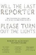 Will the Last Reporter Please Turn Out the Lights : The Collapse of Journalism and What Can ...