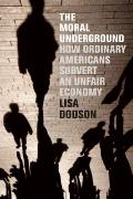 Moral Underground : How Ordinary Americans Subvert an Unfair Economy