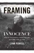 Framing Innocence : A Mother's Photographs, a Prosecutor's Zeal, and a Small Town's Response