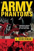 Army of Phantoms : American Movies and the Making of the Cold War