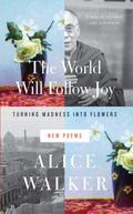 World Will Follow Joy : Turning Madness into Flowers, New Poems