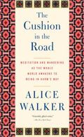 Cushion in the Road : Meditation and Wandering As the Whole World Awakens to Being in Harm's...