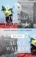 World Will Follow Joy : Turning Madness into Flowers (New Poems)