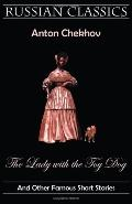 The Lady With The Toy Dog And Other Famous Short Stories (Russian Classics)