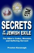 Secrets of the Jewish Exile : The Bible's Codes, Messiah, and Suffering Servant