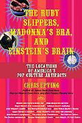 Ruby Slippers, Madonna's Bra, And Einstein's Brain The Locations of America's Pop Culture Ar...