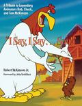 I Say, I Say ... Son! : A Tribute to Legendary Animators Bob, Tom, and Chuck Mckimson