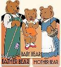 Baby Bear, Mother Bear, Father Bear
