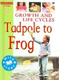 Growth & Life Cycles Tadpole to Frog