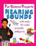 Hearing and Sounds (Fun Science Projects)