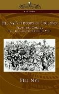 Bill Nye's History of England From the Druids to the Reign of Henry
