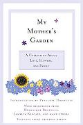 My Mother's Garden A Collection About Love, Flowers, And Family