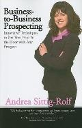 Business-to-business Prospecting Innovative Techniques to Get Your Foot-in-the-door With Any...