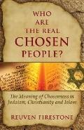 Who Are the Real Chosen People? : The Meaning of Choseness in Judaism, Christianity and Islam