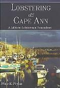 Lobstering Off Cape Ann A Lifetime Lobsterman Remembers