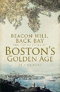Beacon Hill, Back Bay, and the Building of Boston's Golden Age