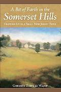Bit of Earth in the Somerset Hills: Growing Up in a Small New Jersey Town