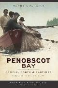 Penobscot Bay (ME): People, Ports & Pastimes (American Chronicles)