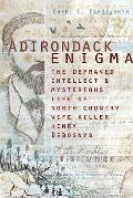 Adirondack Enigma (NY): The Depraved Intellect and Mysterious Life of North Country Wife Kil...