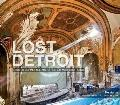 Lost Detroit : Stories Behind Motown's Majestic Ruins