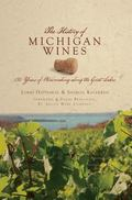 History of Michigan Wines : 150 Years of Winemaking along the Great Lakes