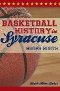 Basketball History in Syracuse : Hoops Roots