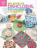 Big Book of Dishcloths, Potholders &: Scrubbies