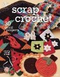 Scrap Crochet: 30 Great Projects
