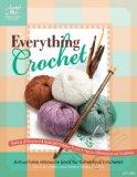 Everything Crochet: A Must-Have Reference Book for the Serious Crocheter! (Annie's Attic: Cr...