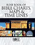 Rose Book of Bible Charts, Maps, and Time Lines Full-Color Bible Charts, Illustrations of th...