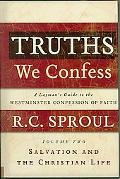 Truths We Confess, Volume 2: A Layman's Guide to the Westminster Confession of Faith: Salvat...