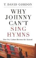 Why Johnny Can't Sing Hymns : How Pop Culture Rewrote the Hymnal