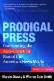 Prodigal Press: Confronting the Anti-Christian Bias of the American News Media (Revised and ...