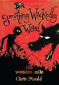 Wooden Mile: Something Wickedly Weird Volume 1