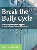 Break the Bully Cycle: Intervention Techniques and Activities to Create a Respectful School ...