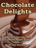 Chocolate Delights Cookbook : A Collection of Chocolate Recipes