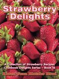 Strawberry Delights Cookbook A Collection Of Strawberry Recipes