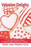 Valentine Delights Cookbook A Collection of Valentine's Day Recipes
