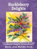 Huckleberry Delights Cookbook A Collection of Huckleberry Recipes