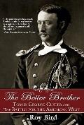 Better Brother : The Life of Thomas Ward Custer: Tom and George Custer and the Battle for th...