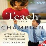 Teach Like a Champion: 49 Techniques that Put Students on the Path to College (Your Coach in...