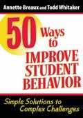 50 Ways to Improve Student Behavior: Simple Solutions to Complex Challenges