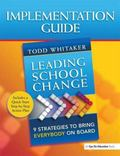 Implementation Guide: Leading School Change : 9 Strategies to Bring Everybody on Board