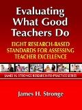 Evaluating What Good Teachers Do : Eight Research-Based Standards for Assessing Teacher Exce...