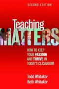 Teaching Matters: How to Keep Your Passion and Thrive in Today's Classroom