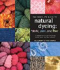 The Complete Guide to Natural Dyeing: Fabric, Yarn, and Fiber