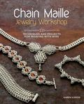 Chain Maille Jewelry Workshop : Techniques and Projects for Weaving with Wire