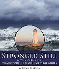 Stronger Still A Woman's Guide to Turning Your Hurt into Healing for Others