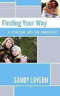 Finding Your Way : A Spiritual GPS for Caregivers