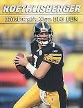 Roethlisberger Pittsburgh's Own Big Ben
